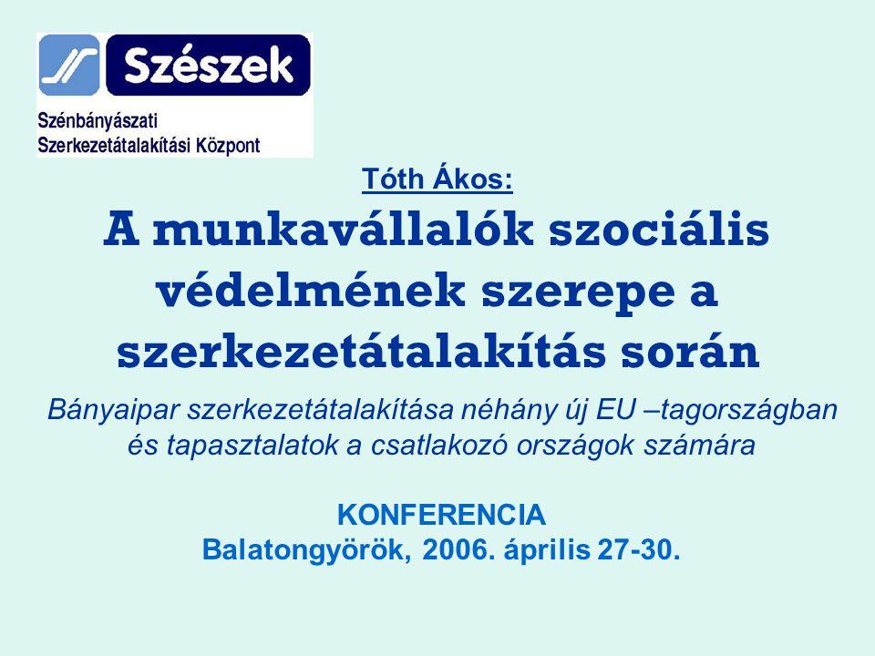 Tóth Ákos: A munkavállalók szociális védelmének szerepe a szerkezetátalakítás során Bányaipar szerkezetátalakítása néhány új EU –tagországban és tapas