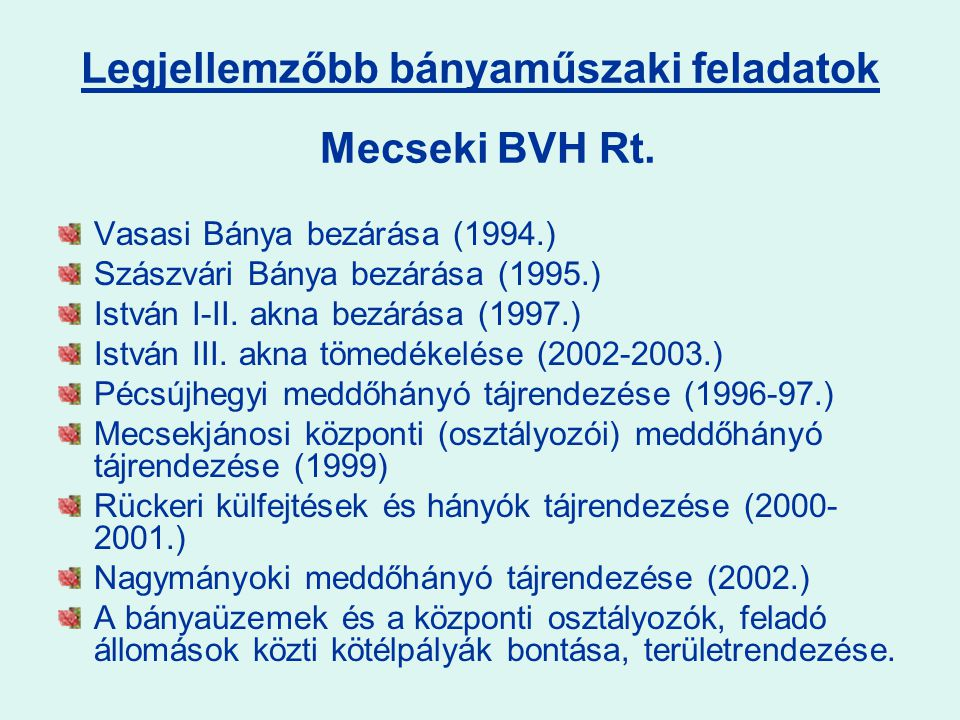 Legjellemzőbb bányaműszaki feladatok Vasasi Bánya bezárása (1994.) Szászvári Bánya bezárása (1995.) István I-II. akna bezárása (1997.) István III. akn