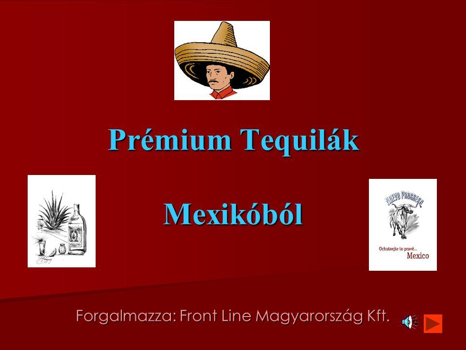 Prémium Tequilák Mexikóból Forgalmazza: Front Line Magyarország Kft.