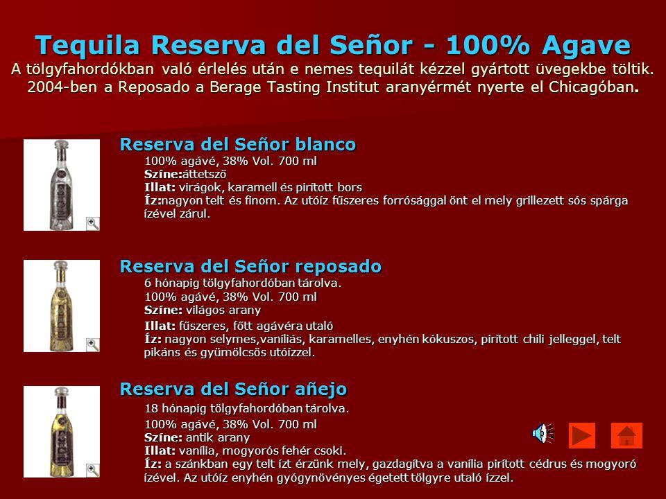 Tequila Reserva del Señor - 100% Agave A tölgyfahordókban való érlelés után e nemes tequilát kézzel gyártott üvegekbe töltik. 2004-ben a Reposado a Be