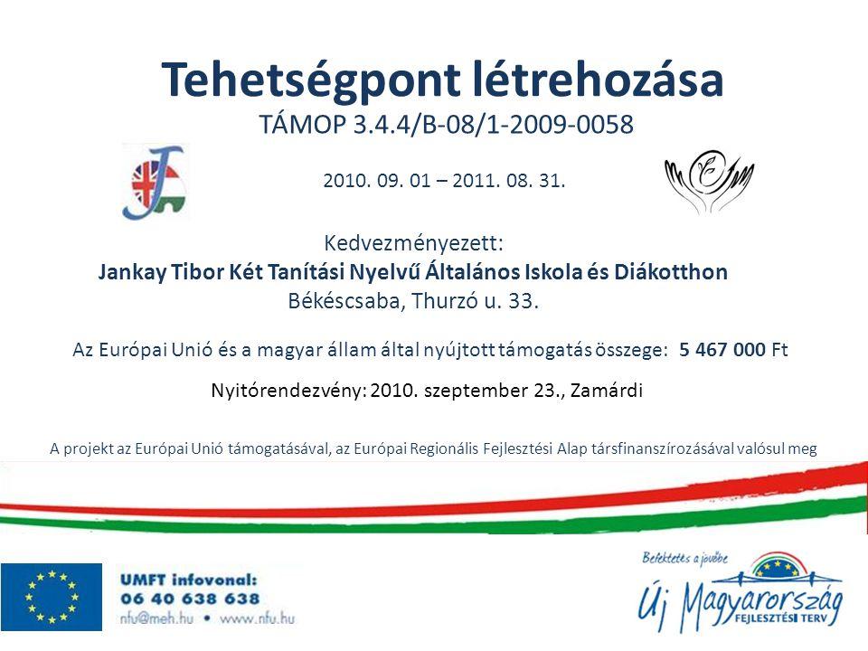 Tehetségpont létrehozása TÁMOP 3.4.4/B-08/1-2009-0058 2010. 09. 01 – 2011. 08. 31. Kedvezményezett: Jankay Tibor Két Tanítási Nyelvű Általános Iskola