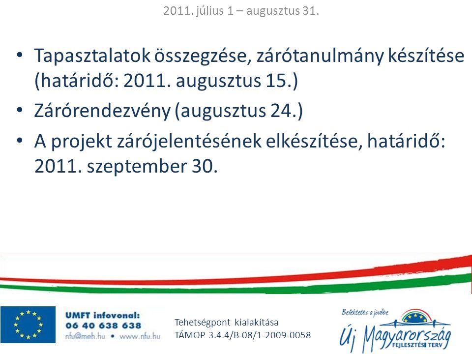 2011. július 1 – augusztus 31. • Tapasztalatok összegzése, zárótanulmány készítése (határidő: 2011. augusztus 15.) • Zárórendezvény (augusztus 24.) •
