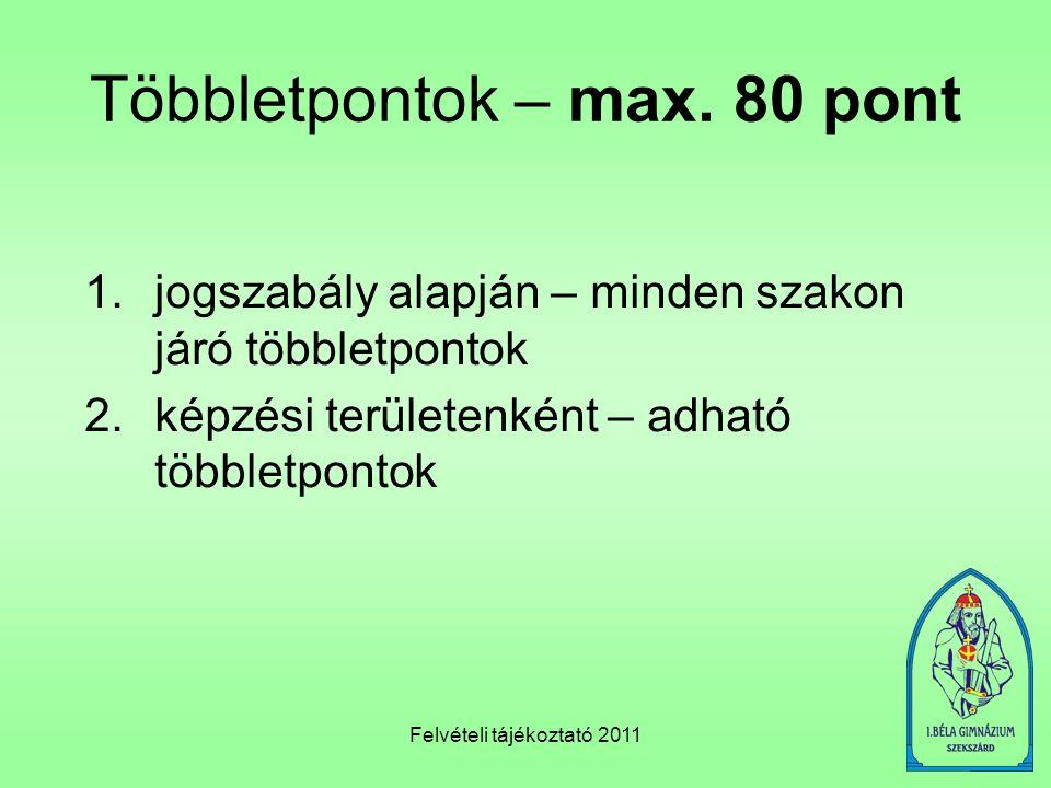 Felvételi tájékoztató 2011 Többletpontok – max. 80 pont 1.jogszabály alapján – minden szakon járó többletpontok 2.képzési területenként – adható többl