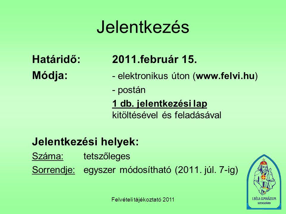 Felvételi tájékoztató 2011 Jelentkezés Határidő:2011.február 15. Módja: - elektronikus úton (www.felvi.hu) - postán 1 db. jelentkezési lap kitöltéséve