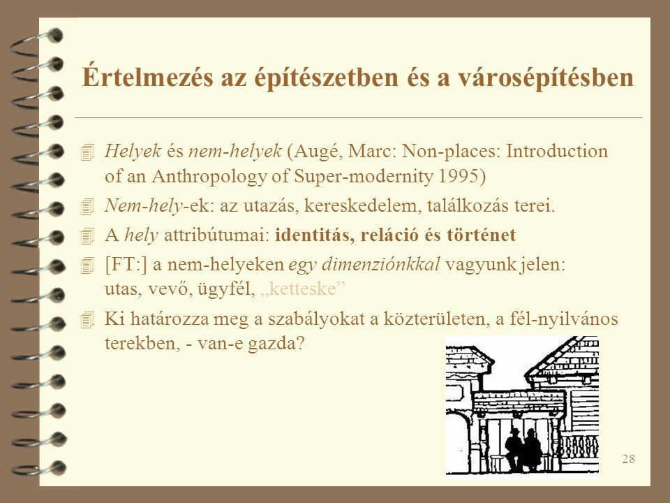 28 Értelmezés az építészetben és a városépítésben 4 Helyek és nem-helyek (Augé, Marc: Non-places: Introduction of an Anthropology of Super-modernity 1995) 4 Nem-hely-ek: az utazás, kereskedelem, találkozás terei.
