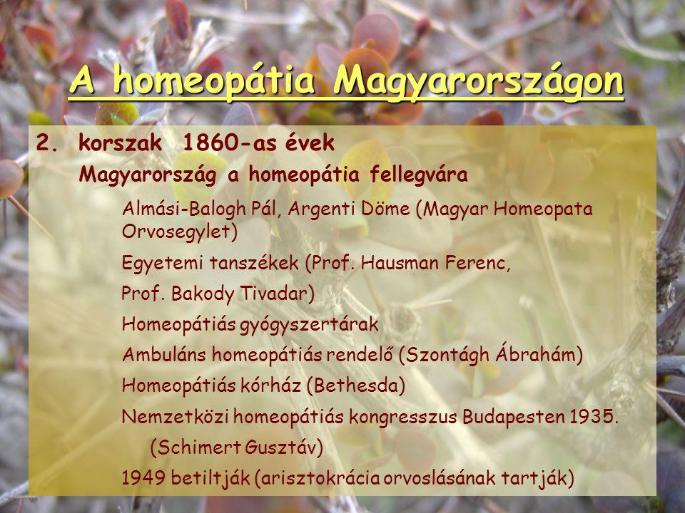 A homeopátia Magyarországon 1.korszak 1830-as évektől Bakody József (1830-32 kolerajárvány) Almási-Balogh Pál (Széchenyi és Kossuth orvosa) Bugát Pál