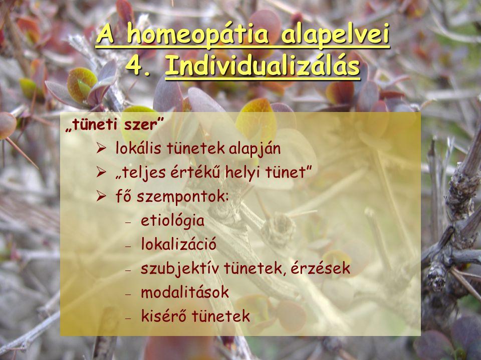 A homeopátia alapelvei 4. Individualizálás A tünetek pontosítása, az általános panaszok egyedivé tétele. Organon 147.§ (feltűnő, különleges, egyedi, s