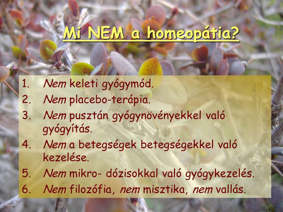 Mi a homeopátia? 1.Tudomány. (Tárgya: az élő szervezet egészsége- betegsége.) 2.Önálló diagnosztikus és gyógyítási rendszer. 3.Természetgyógyászati ág