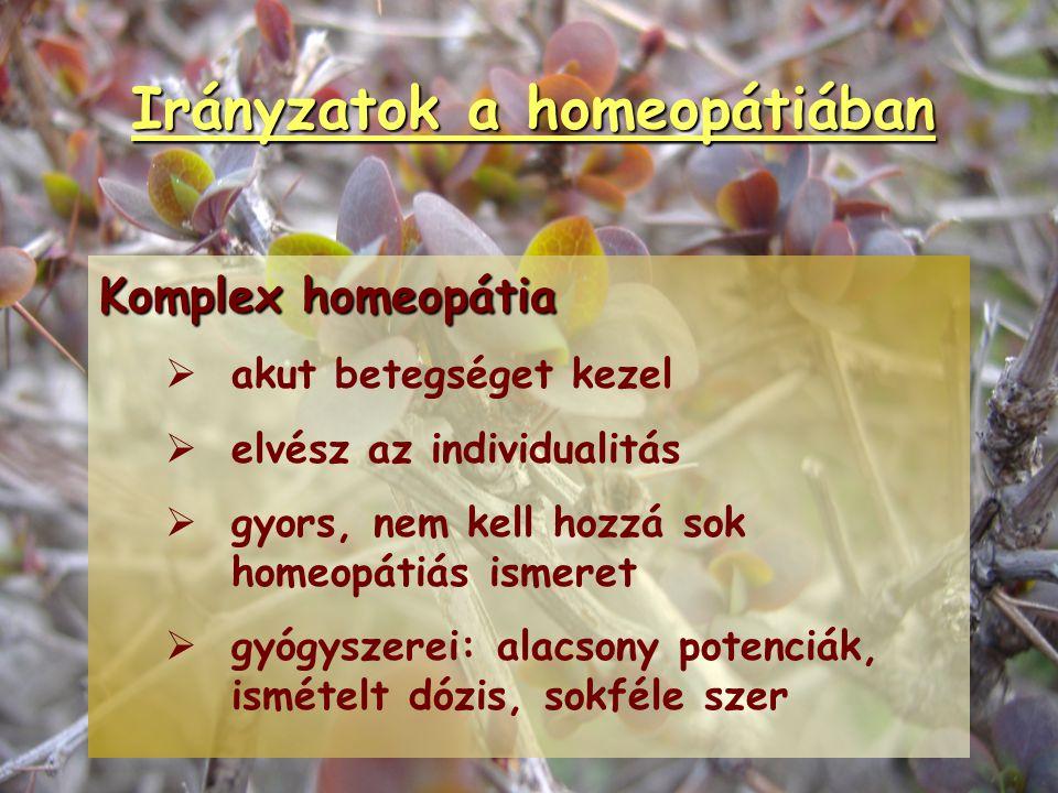 Irányzatok a homeopátiában Klinikai homeopátia   elsősorban akut betegségek kezelésére   bevált indikációk szerint   szűkített gyógyszerkincsből