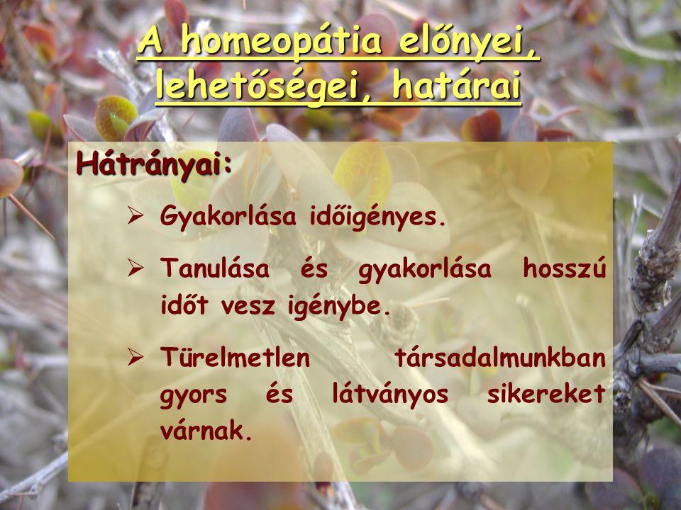 A homeopátia előnyei, lehetőségei, határai Előnyei:   Komplex diagnosztikus és terápiás rendszer.   Az élő szervezet viselkedése minden körülménye