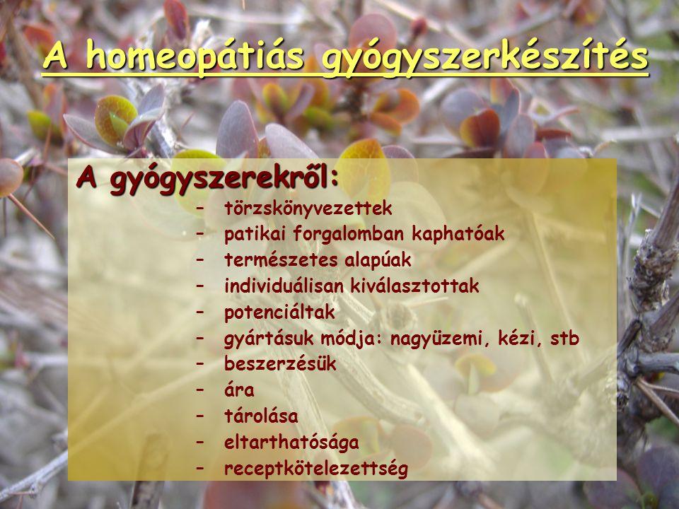 A homeopátiás gyógyszerkészítés Gyógyszerformák: – –dilutiok (cseppek) – –globulusok – –triturációk – –tabletták – –injekciók – –kenőcsök – –kúpok