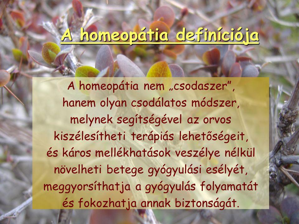A homeopátia definíciója Holisztikus gyógymód. Regulációs terápia. Alapelvei:a hasonlóság törvénye, a potenciálás, a prooving, az individualizálás.