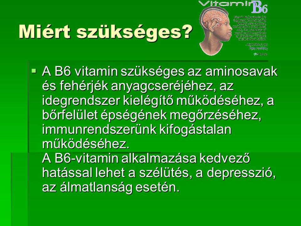 Miért szükséges?  A B6 vitamin szükséges az aminosavak és fehérjék anyagcseréjéhez, az idegrendszer kielégítő működéséhez, a bőrfelület épségének meg