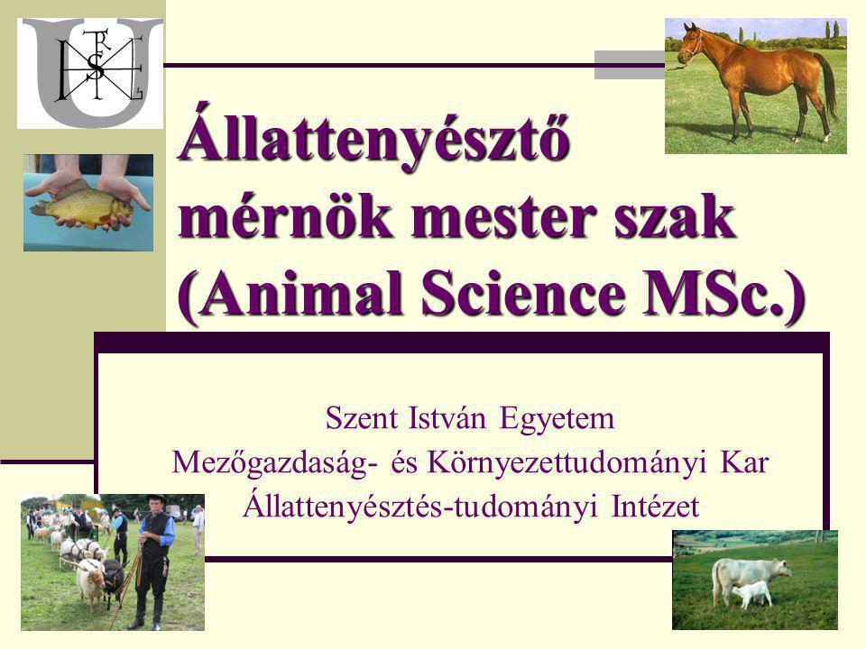 Állattenyésztő mérnök mester szak (Animal Science MSc.) Szent István Egyetem Mezőgazdaság- és Környezettudományi Kar Állattenyésztés-tudományi Intézet