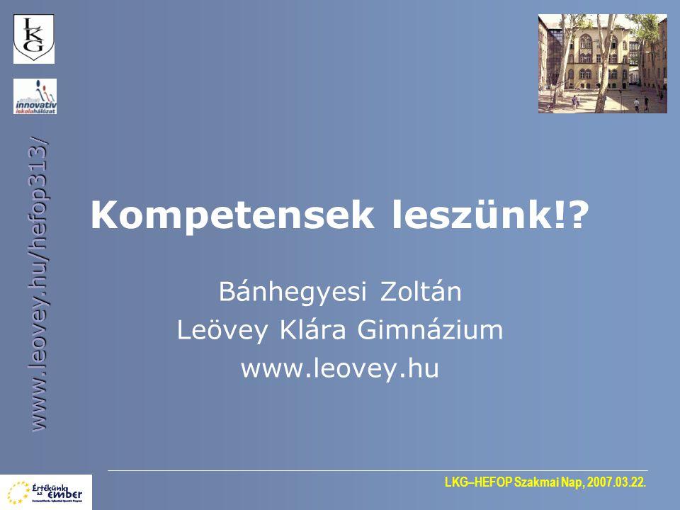 LKG–HEFOP Szakmai Nap, 2007.03.22. www.leovey.hu/hefop313 / Kompetensek leszünk!.