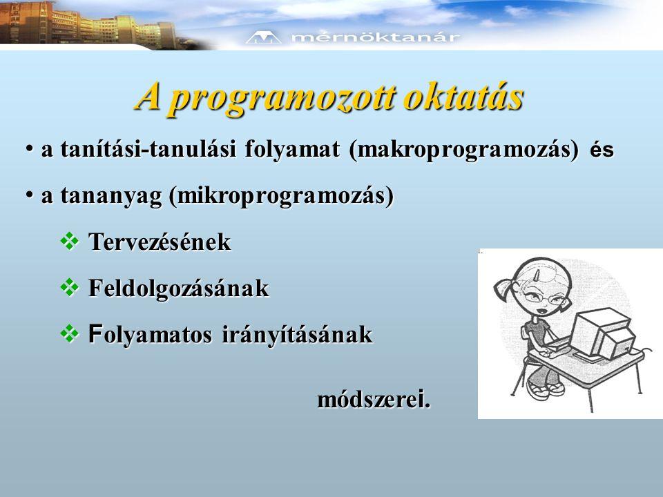 A programozott oktatás • a tanítási-tanulási folyamat (makroprogramozás) és • a tananyag (mikroprogramozás)  Tervezésének  Feldolgozásának  F olyam