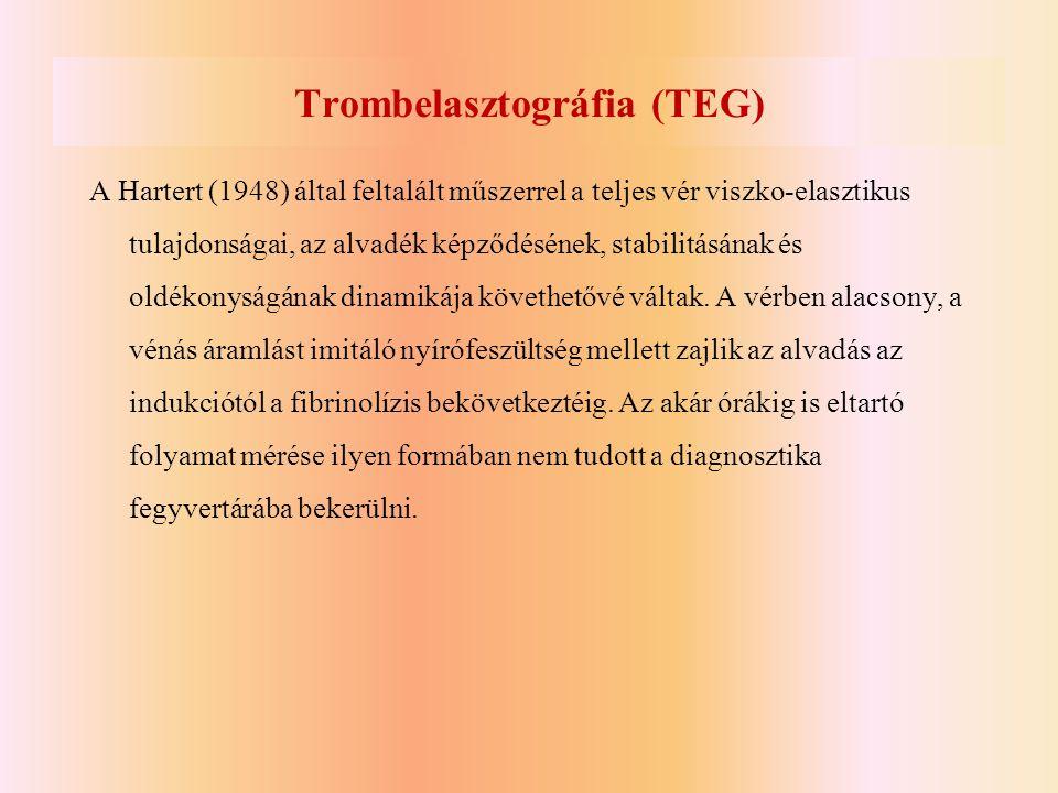 Trombelasztográfia (TEG) A Hartert (1948) által feltalált műszerrel a teljes vér viszko-elasztikus tulajdonságai, az alvadék képződésének, stabilitásá