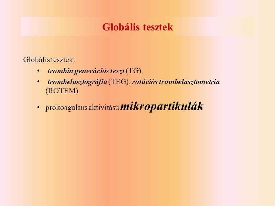 Globális tesztek Globális tesztek: • trombin generációs teszt (TG), • trombelasztográfia (TEG), rotációs trombelasztometria (ROTEM). • prokoaguláns ak