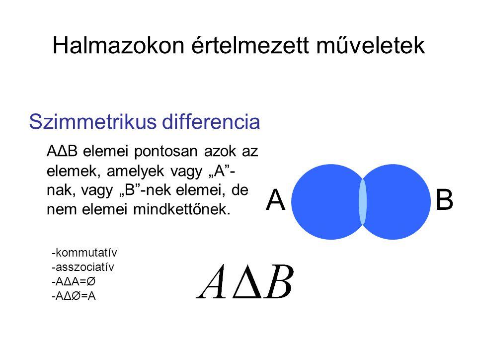 """Halmazokon értelmezett műveletek Szimmetrikus differencia AΔB elemei pontosan azok az elemek, amelyek vagy """"A""""- nak, vagy """"B""""-nek elemei, de nem eleme"""