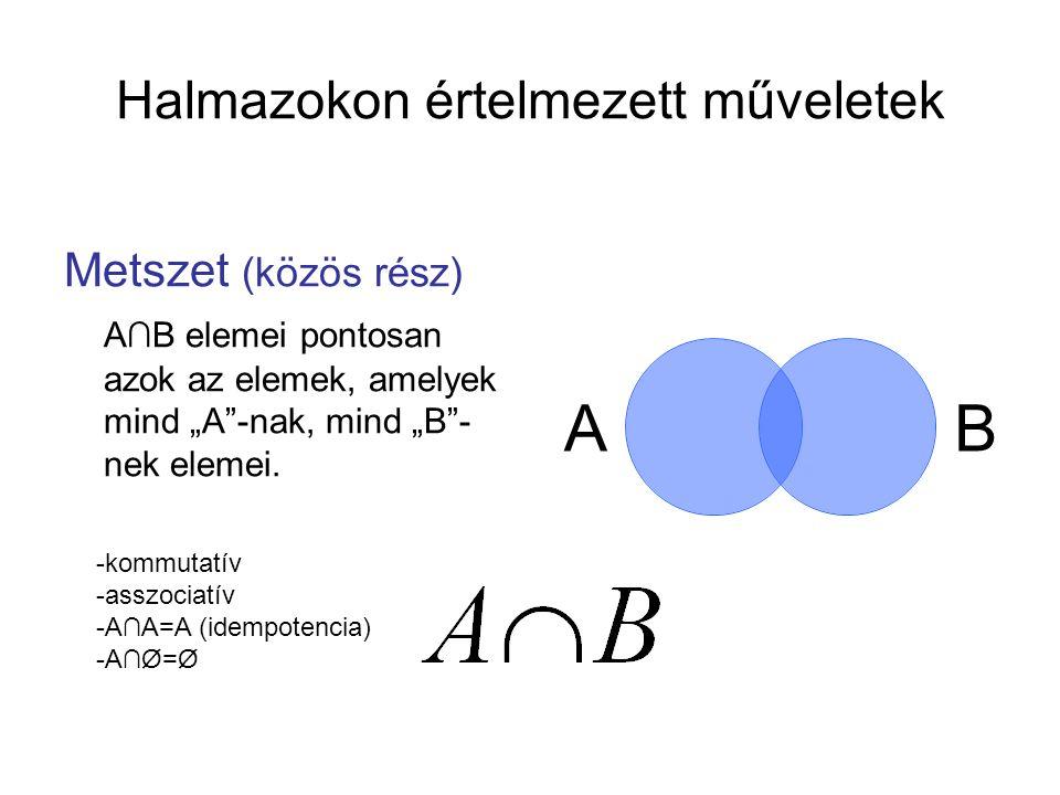"""Halmazokon értelmezett műveletek Metszet (közös rész) A∩B elemei pontosan azok az elemek, amelyek mind """"A""""-nak, mind """"B""""- nek elemei. AB -kommutatív -"""
