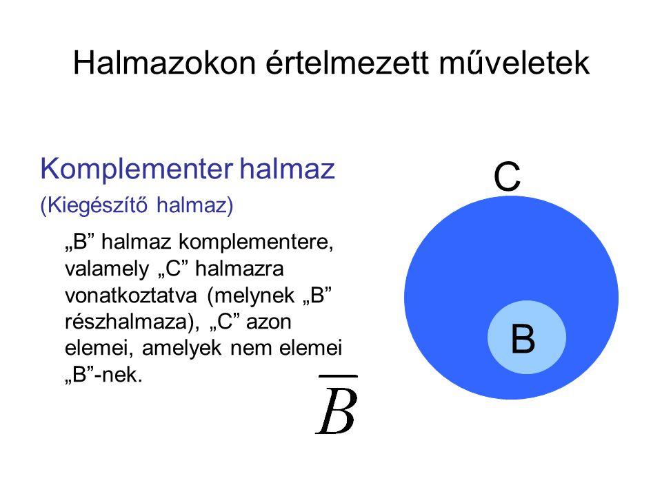 """Halmazokon értelmezett műveletek Komplementer halmaz (Kiegészítő halmaz) """" B"""" halmaz komplementere, valamely """"C"""" halmazra vonatkoztatva (melynek """"B"""" r"""