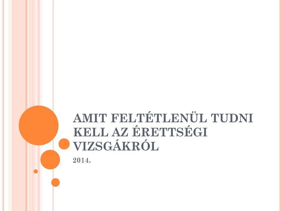 AMIT FELTÉTLENÜL TUDNI KELL AZ ÉRETTSÉGI VIZSGÁKRÓL 2014.