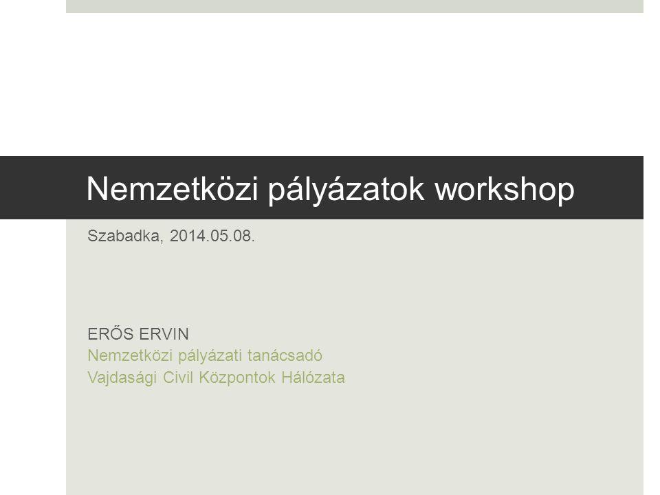 Nemzetközi pályázatok workshop Szabadka, 2014.05.08.