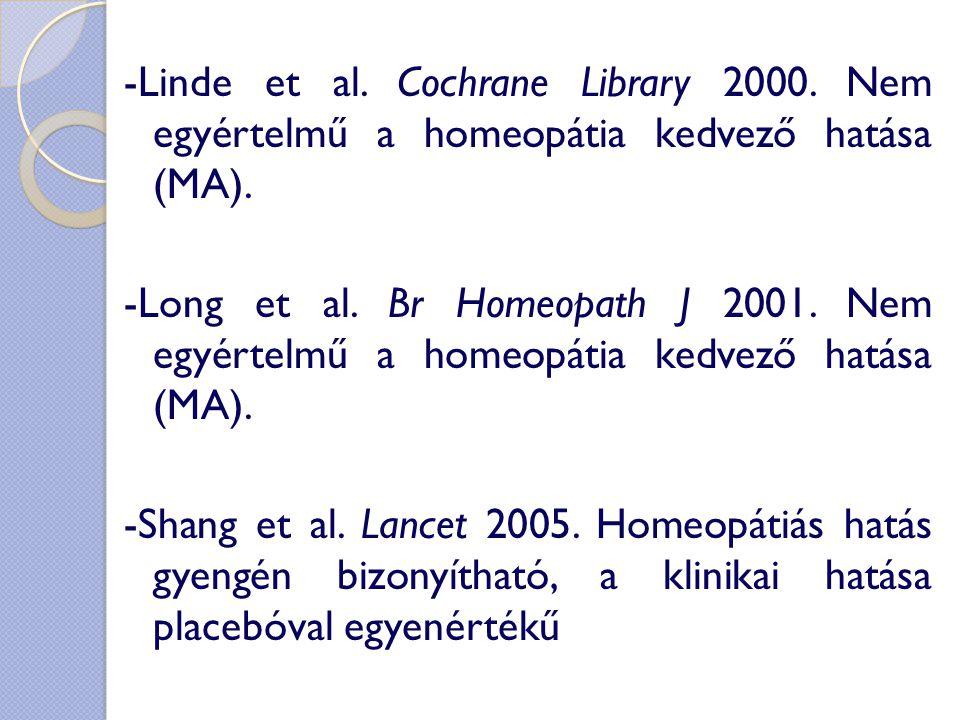-Linde et al. Cochrane Library 2000. Nem egyértelmű a homeopátia kedvező hatása (MA). -Long et al. Br Homeopath J 2001. Nem egyértelmű a homeopátia ke
