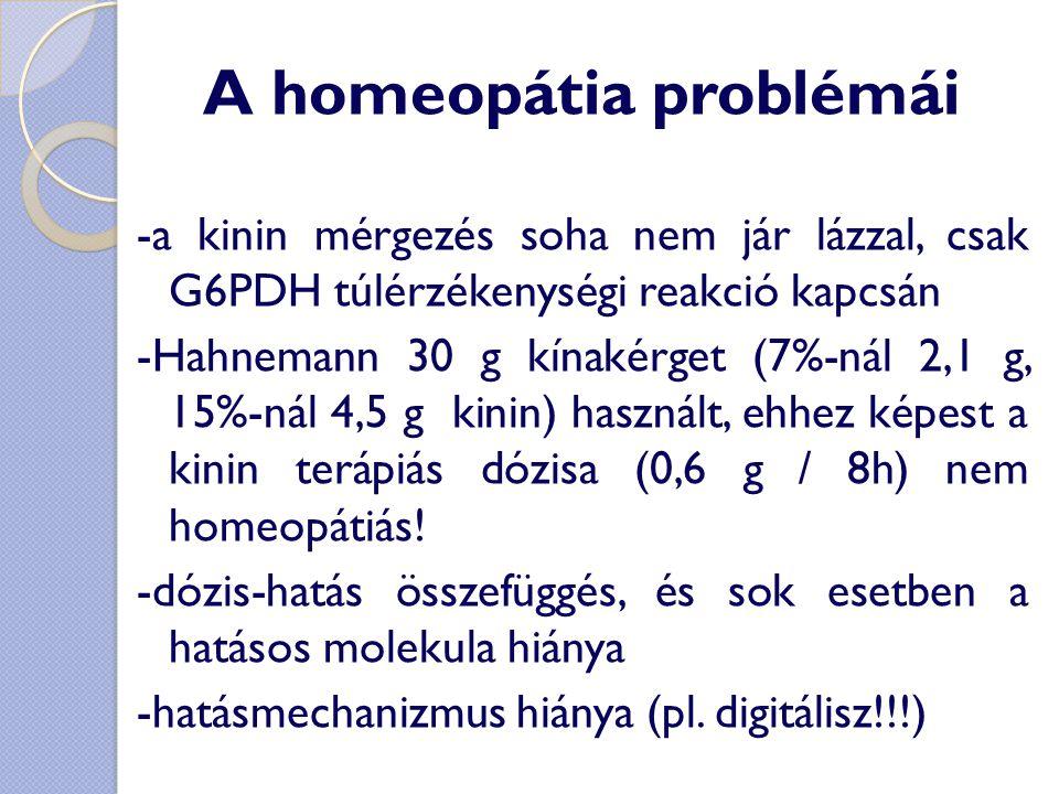 A homeopátia problémái -a kinin mérgezés soha nem jár lázzal, csak G6PDH túlérzékenységi reakció kapcsán -Hahnemann 30 g kínakérget (7%-nál 2,1 g, 15%