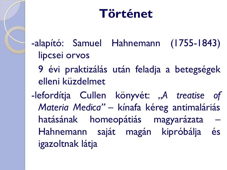 Történet -alapító: Samuel Hahnemann (1755-1843) lipcsei orvos 9 évi praktizálás után feladja a betegségek elleni küzdelmet -lefordítja Cullen könyvét: