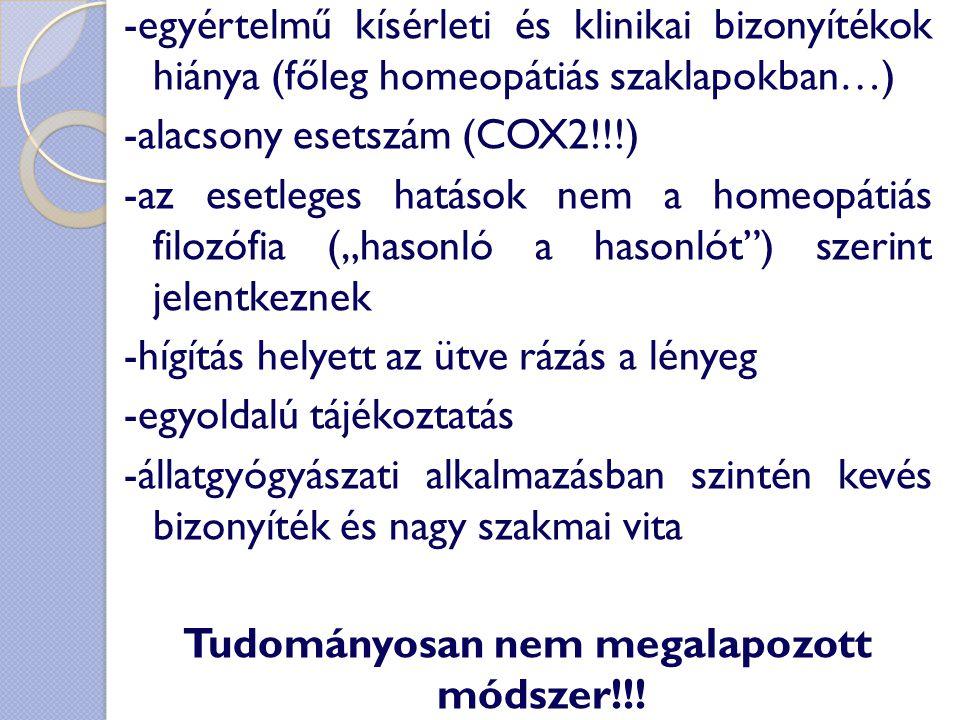 -egyértelmű kísérleti és klinikai bizonyítékok hiánya (főleg homeopátiás szaklapokban…) -alacsony esetszám (COX2!!!) -az esetleges hatások nem a homeo