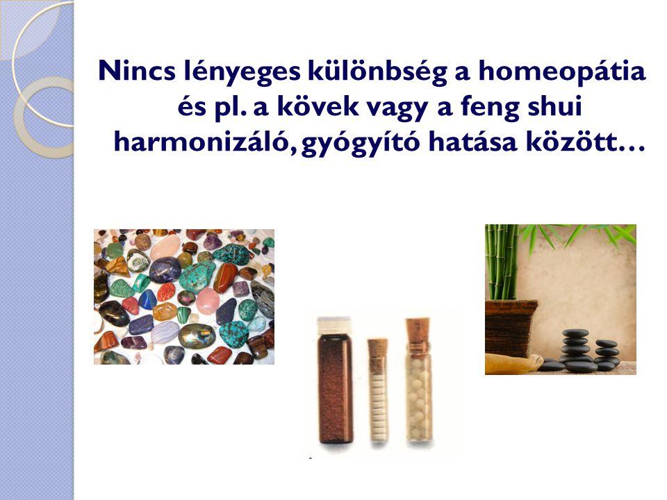 Nincs lényeges különbség a homeopátia és pl. a kövek vagy a feng shui harmonizáló, gyógyító hatása között…