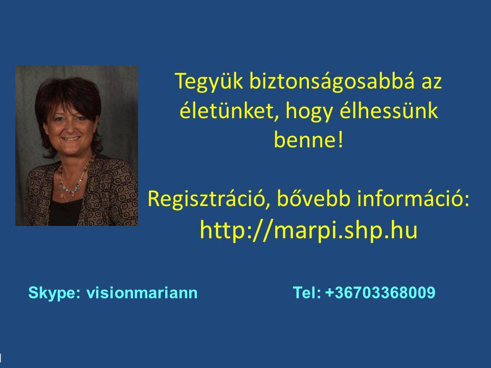 Tegyük biztonságosabbá az életünket, hogy élhessünk benne! Regisztráció, bővebb információ: http://marpi.shp.hu Skype: visionmariannTel: +36703368009