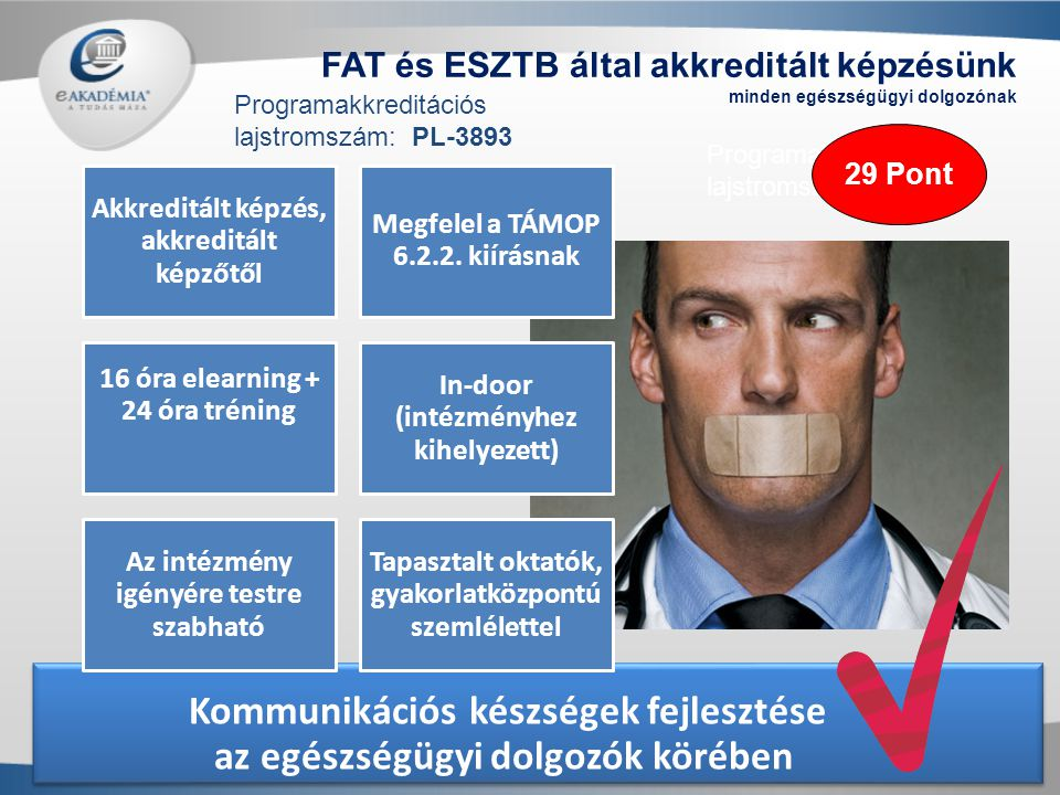 FAT és ESZTB által akkreditált képzésünk minden egészségügyi dolgozónak Kommunikációs készségek fejlesztése az egészségügyi dolgozók körében Akkreditá