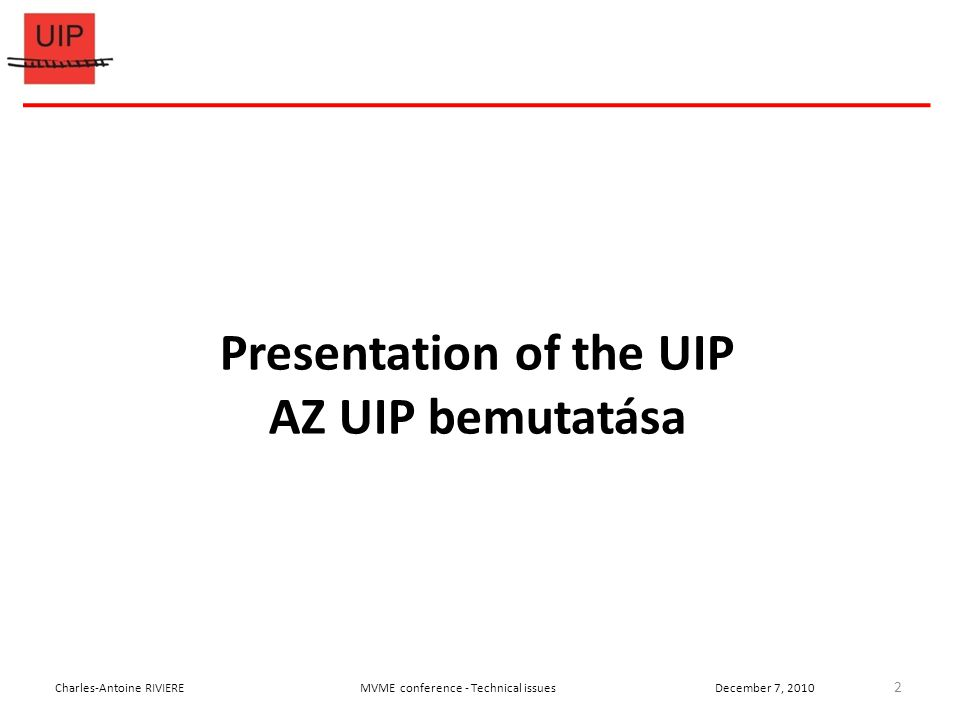 2 Charles-Antoine RIVIEREMVME conference - Technical issuesDecember 7, 2010 Presentation of the UIP AZ UIP bemutatása