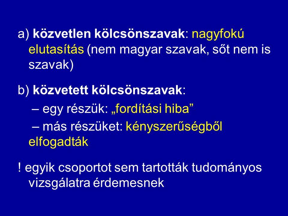 → nyelvi homogenista ideológia, amely abban a korban egyeduralkodó volt !!.