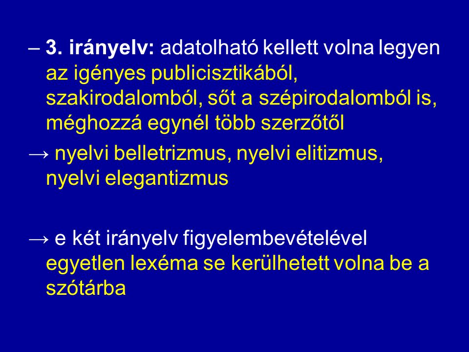 """1995 eleje Pusztai Ferenc 8 irányelve – 2. irányelv: a szótárba bevett lexéma nem lehetett volna """"kevert elem"""" (közvetlen kölcsönszó, tükörszó, tükörk"""