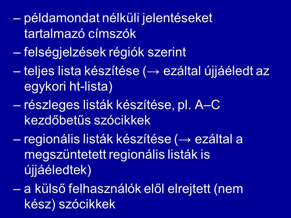 b) listázási lehetőségek, pl.: – adathiányos szócikkek – konstruált példamondatokat tartalmazó szócikkek – belső megjegyzéssel ellátott szócikkek – külső megjegyzéssel ellátott szócikkek