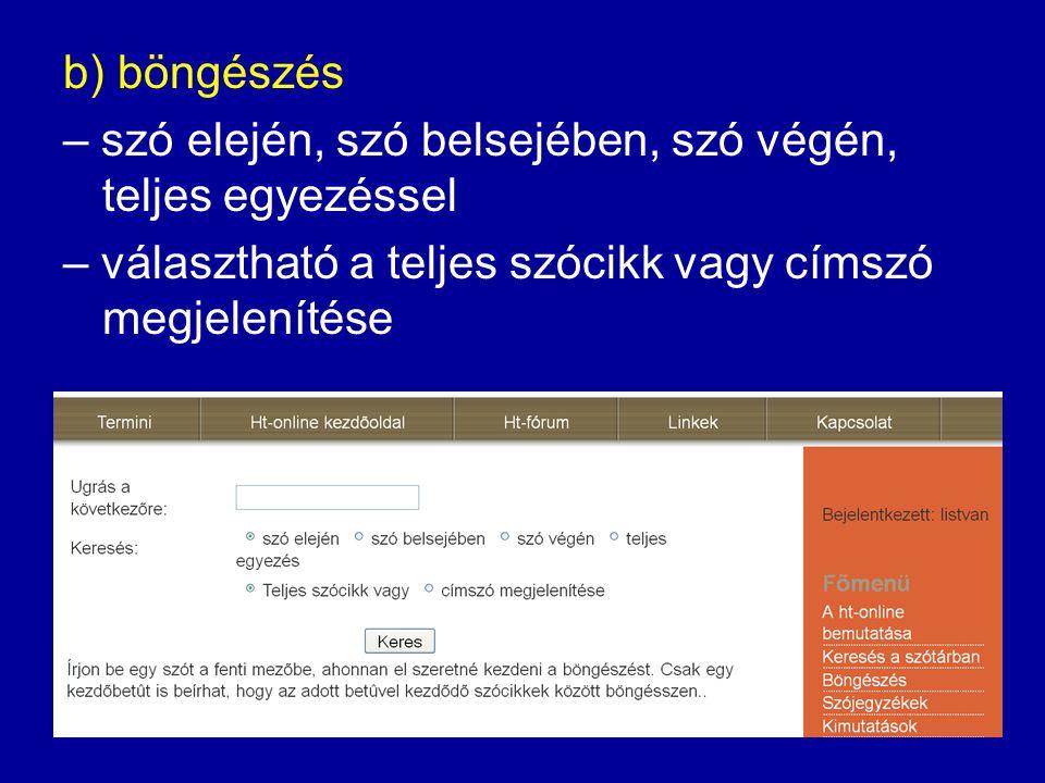 a) keresés – címszóban, jelentésben, példamondatban – szó elején, szó belsejében, szó végén, teljes egyezéssel – ékezetes és ékezet nélküli keresés 6.