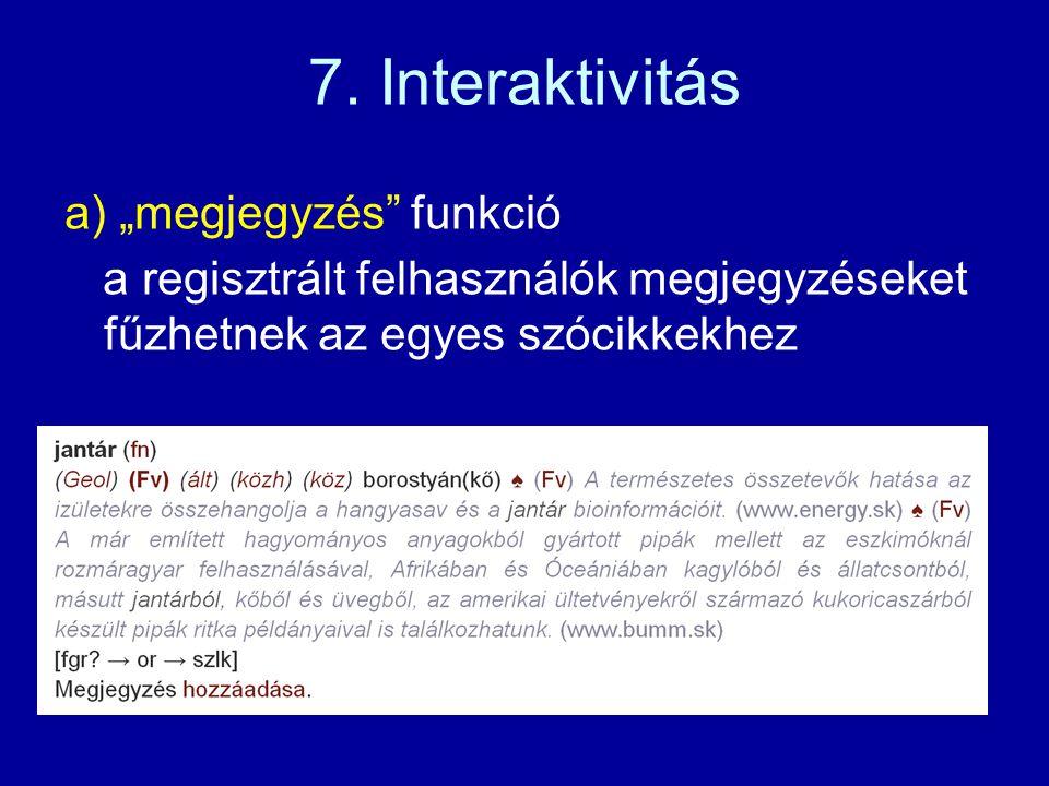 b) böngészés – szó elején, szó belsejében, szó végén, teljes egyezéssel – választható a teljes szócikk vagy címszó megjelenítése