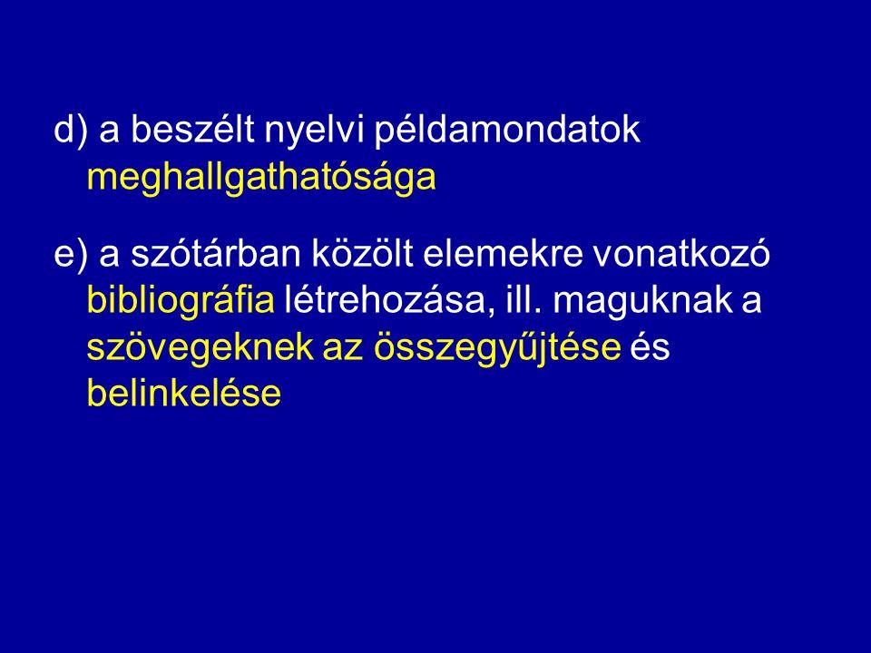 a) ← a szótári adatbázis korpusz hátterűvé való alakítása b) értelmezéseknek a denotátumot ábrázoló fényképekkel való kiegészítése tárgyat jelölő szavak esetén c) azokban az esetekben, amikor a denotátum helyi kulturális sajátság, néprajzi leírások beiktatása, ill.