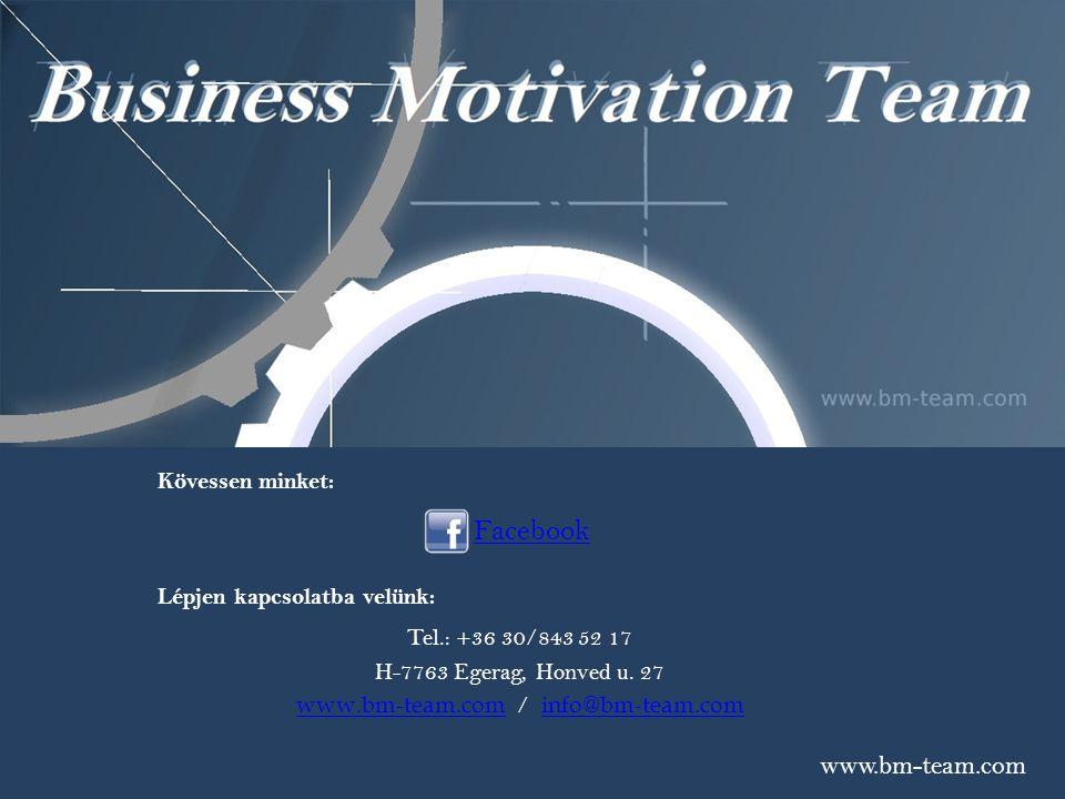 www.bm-team.com Facebook Kövessen minket: Lépjen kapcsolatba velünk: Tel.: +36 30/843 52 17 H-7763 Egerag, Honved u. 27 www.bm-team.comwww.bm-team.com