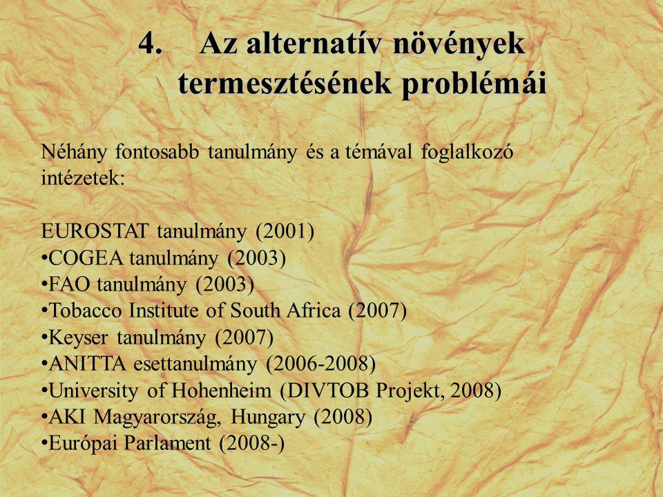 4.Az alternatív növények termesztésének problémái Néhány fontosabb tanulmány és a témával foglalkozó intézetek: EUROSTAT tanulmány (2001) • COGEA tanu