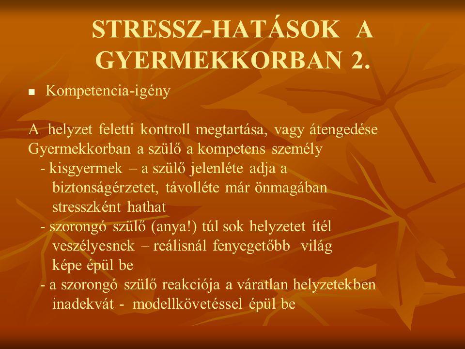 STRESSZ-HATÁSOK A GYERMEKKORBAN 2.   Kompetencia-igény A helyzet feletti kontroll megtartása, vagy átengedése Gyermekkorban a szülő a kompetens szem