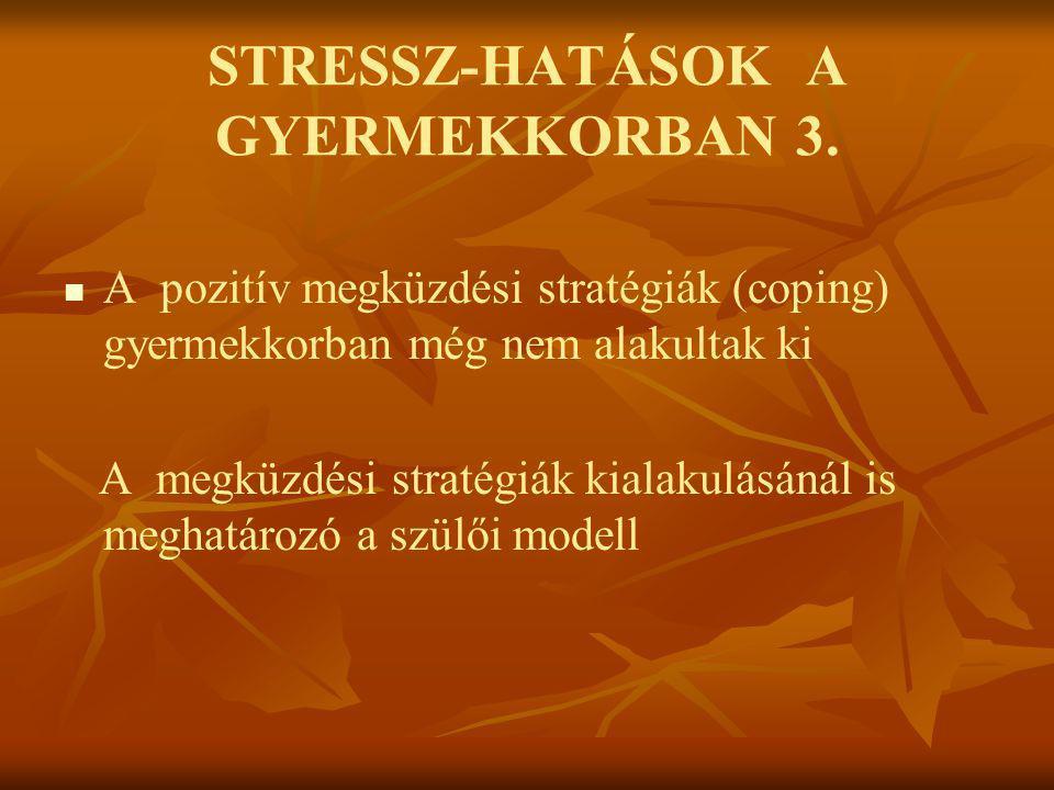 STRESSZ-HATÁSOK A GYERMEKKORBAN 3.   A pozitív megküzdési stratégiák (coping) gyermekkorban még nem alakultak ki A megküzdési stratégiák kialakulásá