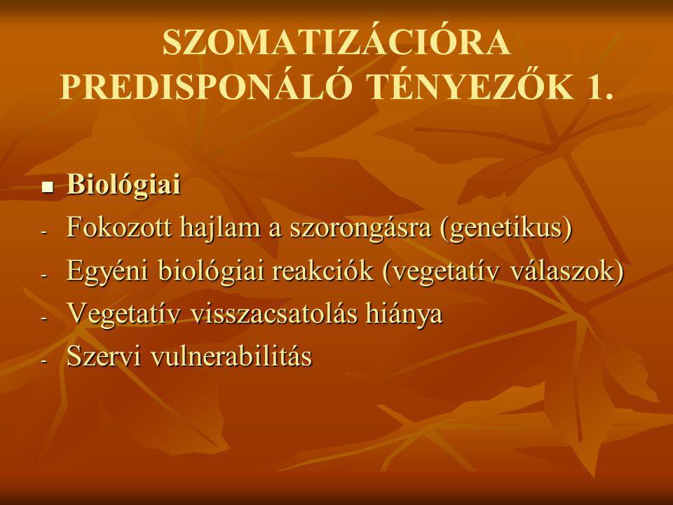 SZOMATIZÁCIÓRA PREDISPONÁLÓ TÉNYEZŐK 1.  Biológiai - Fokozott hajlam a szorongásra (genetikus) - Egyéni biológiai reakciók (vegetatív válaszok) - Veg