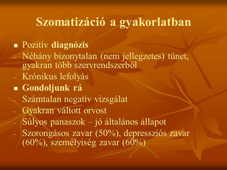Szomatizáció a gyakorlatban   Pozitív diagnózis - - Néhány bizonytalan (nem jellegzetes) tünet, gyakran több szervrendszerből - - Krónikus lefolyás