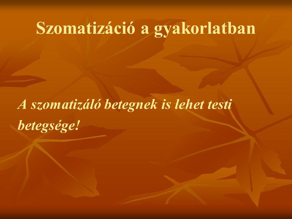 Szomatizáció a gyakorlatban A szomatizáló betegnek is lehet testi betegsége!