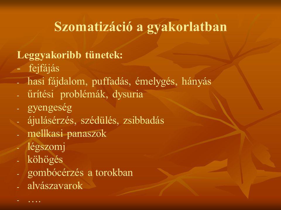 Szomatizáció a gyakorlatban Leggyakoribb tünetek: - fejfájás - - hasi fájdalom, puffadás, émelygés, hányás - - űrítési problémák, dysuria - - gyengesé