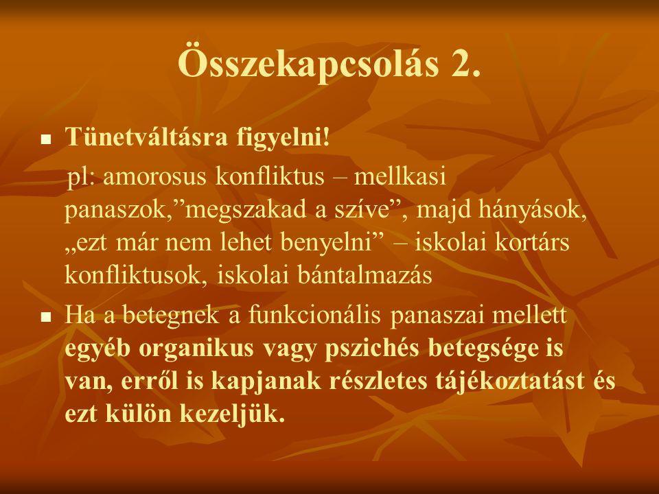 """Összekapcsolás 2.   Tünetváltásra figyelni! pl: amorosus konfliktus – mellkasi panaszok,""""megszakad a szíve"""", majd hányások, """"ezt már nem lehet benye"""